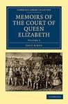 Memoirs of the Court of Queen Elizabeth (Volume 2)