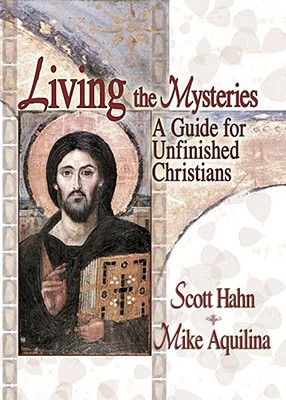 Living the Mysteries by Scott Hahn