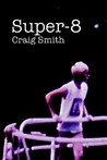 Super-8 by Craig       Smith