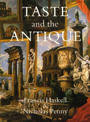 Taste and the Antique by Francis Haskell