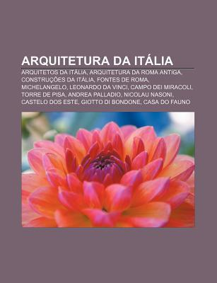 Arquitetura Da Italia: Arquitetos Da Italia, Arquitetura Da Roma Antiga, Construcoes Da Italia, Fontes de Roma, Michelangelo, Leonardo Da Vinci