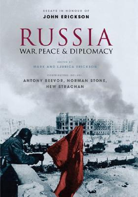 Russia: War, Peace & Diplomacy: Essays in Honour of John Erickson