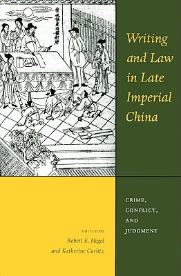 Writing and Law in Late Imperial China: Crime, Conflict, and Judgment
