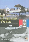 The Seaplane Years: A History of the Marine & Armament Experimental Establishment, 1920-1924, and the Marine Aircraft Experimental Establishment, 1924-1956