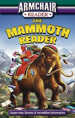 Armchair Reader: The Mammoth Reader: Super-Size Stories & Incredible Information