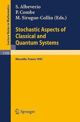 Stochastic Aspects of Classical and Quantum Systems: Proceedings of the 2nd French-German Encounter in Mathematics and Physics, Held in Marseille, France, March 28 - April 1, 1983