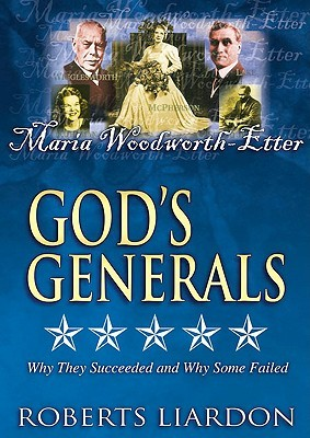 God's Generals V02: Maria Woodworth-Etter: Why They Succeeded and Why Some Failed