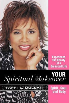 Your Spiritual Makeover by Taffi L. Dollar