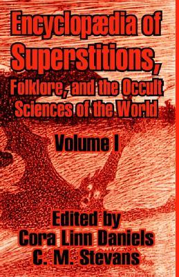 Encyclopedia of Superstitions, Folklore, and the Occult Sciences of the World, Volume I
