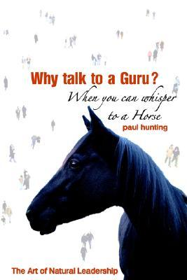 Why Talk to a Guru? When You Can Whisper to a Horse: The art of Natural Leadership