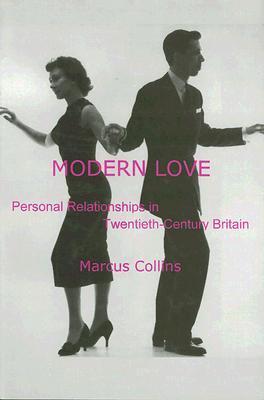 Modern Love: Personal Relationships In Twentieth Century Britain