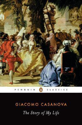 The Story of My Life by Giacomo Casanova