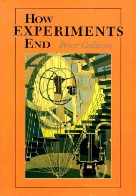 How Experiments End by Peter Galison