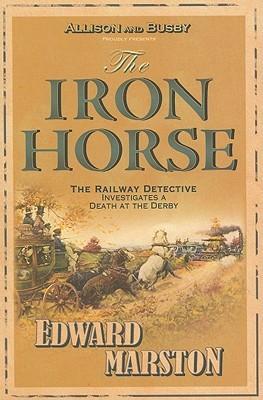 The Iron Horse by Edward Marston