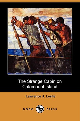 The Strange Cabin on Catamount Island by Lawrence J. Leslie