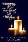 Discovering the True Spirit of Christmas: Fifteen Minutes a Day to a Christ-Centered Christmas: A 28 Day Devotional