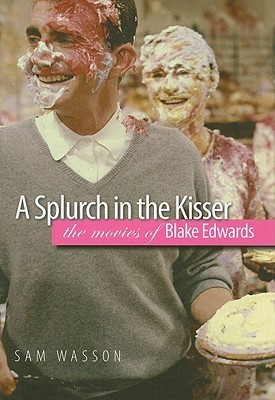 A Splurch in the Kisser: The Movies of Blake Edwards