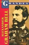 Alexander Graham Bell: Mucho Mas Que un Inventor = Alexander Graham Bell