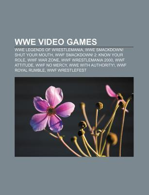 Wwe Video Games: Wwe Legends of Wrestlemania, Wwe Smackdown! Shut Your Mouth, WWF Smackdown! 2: Know Your Role, WWF War Zone