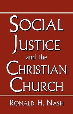 Social Justice and the Christian Church by Ronald H. Nash