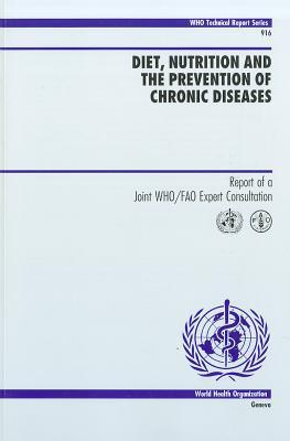 Diet, Nutrition And The Prevention Of Chronic Diseases: Report Of A Joint Who/Fao Expert Consultation