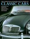 The Complete Illustrated Encyclopedia of Classic Cars: The World's Most Famous and Fabulous Cars from 1945 to 2000, Shown in 1500 Photographs
