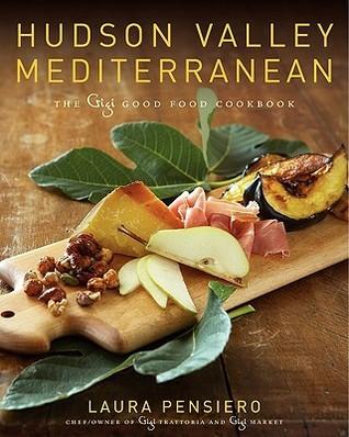 Hudson valley mediterranean the gigi good food cookbook by laura 6687243 forumfinder Choice Image