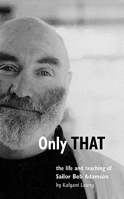 Only That: The Life and Teaching of Sailor Bob Adamson