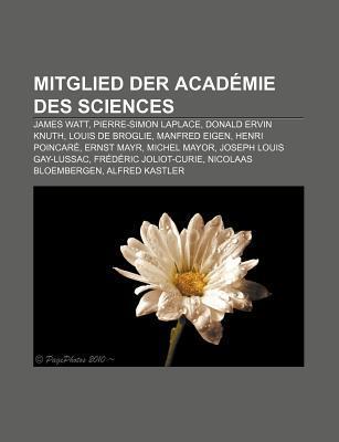 Mitglied Der Academie Des Sciences: James Watt, Pierre-Simon Laplace, Donald Ervin Knuth, Louis de Broglie, Manfred Eigen, Henri Poincare