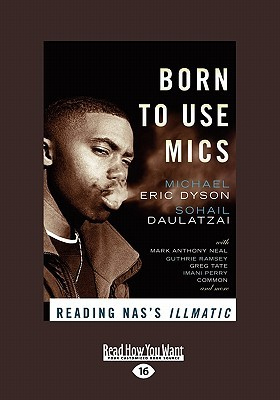 Ebook Born To Use Mics: Reading Nas' Illmatic by Michael Eric Dyson DOC!