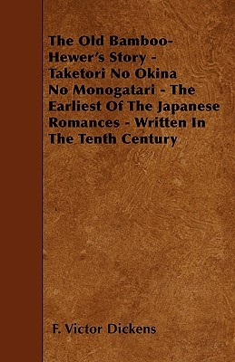 The Old Bamboo-Hewer's Story - Taketori No Okina No Monogatari - The Earliest of the Japanese Romances - Written in the Tenth Century