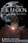 Haunted Tales from the Region: Ghosts of Indiana's South Shore