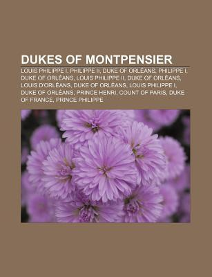 Dukes of Montpensier: Louis Philippe I, Philippe II, Duke of Orleans, Philippe I, Duke of Orleans, Louis Philippe II, Duke of Orleans