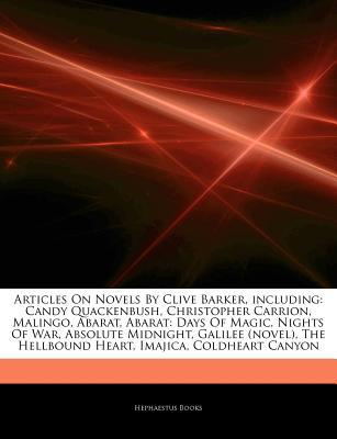 Articles on Novels by Clive Barker, Including: Candy Quackenbush, Christopher Carrion, Malingo, Abarat, Abarat: Days of Magic, Nights of War, Absolute Midnight, Galilee (Novel), the Hellbound Heart, Imajica, Coldheart Canyon
