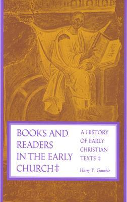 Books and Readers in the Early Church by Harry Y. Gamble