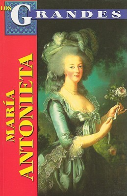 Maria Antonieta: Reina de Francia = Marie Antoinetta
