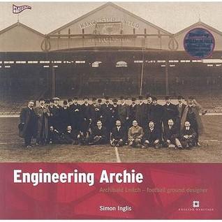 Engineering Archie: Archibald Leitch - Football Ground Designer