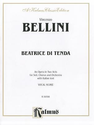 Beatrice Di Tenda: An Opera in Two Acts for Soli, Chorus and Orchestra with Italian Text