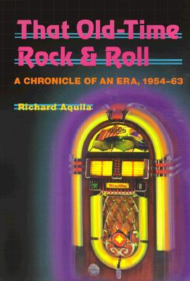 that-old-time-rockroll-a-chronicle-of-an-era-1954-63