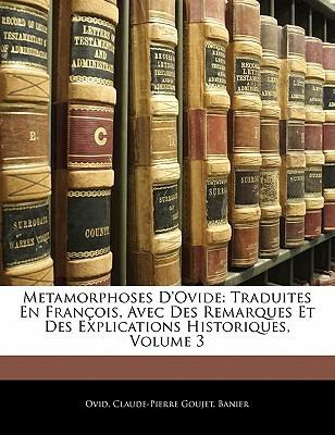 Metamorphoses D'Ovide: Traduites En Francois, Avec Des Remarques Et Des Explications Historiques, Volume 3