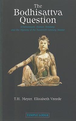 The Bodhisattva Question: Krishnamurti, Steiner, Tomberg, and the Mystery of the Twentieth-Century Master