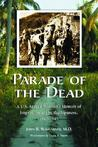 Parade of the Dead: A U.S. Army Physician's Memoir of Imprisonment by the Japanese, 1942-1945