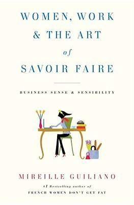 Women, Work & the Art of Savoir Faire: Business Sense & Sensibility