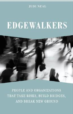 edgewalkers-people-and-organizations-that-take-risks-build-bridges-and-break-new-ground