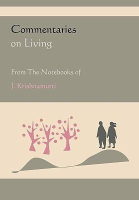 Commentaries on Living from the Notebooks of J. Krishnamurti