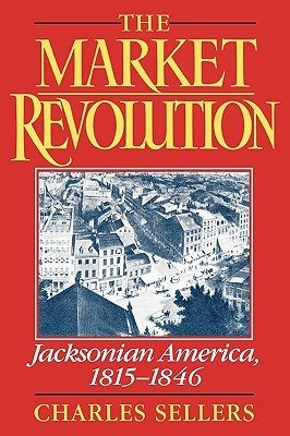 The Market Revolution by Charles Grier Sellers