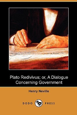 Plato Redivivus; Or, a Dialogue Concerning Government