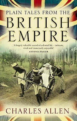 Plain Tales from the British Empire: Images of the British in India, Africa and South-East Asia