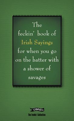The Book of Feckin' Irish Sayings by Colin Murphy