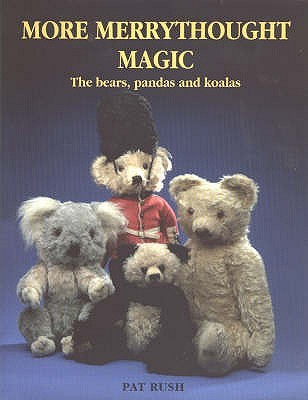 More Merrythought Magic: The Bears, Pandas And Koalas